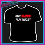 GIVE BLOOD PLAY RUGBY PLAYER TEAM FUNNY SLOGAN TSHIRT
